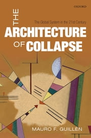 The Architecture of Collapse - The Global System in the 21st Century ebook by Mauro F. Guillén