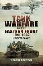 Tank Warfare on the Eastern Front, 1941–1942 - Schwerpunkt ebook by Robert Forczyk