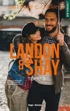 Landon & Shay - tome 2 eBook by Brittainy c. Cherry, Robyn stella Bligh