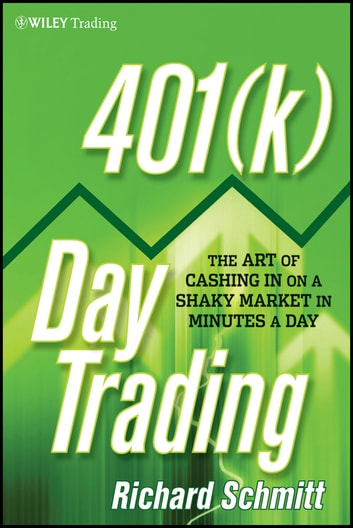 401(k) Day Trading - The Art of Cashing in on a Shaky Market in Minutes a Day ebook by Richard Schmitt