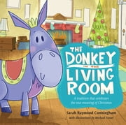 The Donkey in the Living Room - A Tradition that Celebrates the Real Meaning of Christmas ebook by Sarah Cunningham,Michael K. Foster