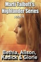 Marti Talbott's Highlander Series 4 ebook by Marti Talbott