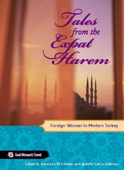 Tales from the Expat Harem - Foreign Women in Modern Turkey ebook by Anastasia M. Ashman,Jennifer Eaton Gokmen