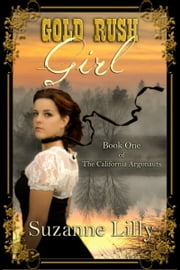 Gold Rush Girl Book One of The California Argonauts ebook by Suzanne Lilly
