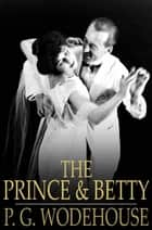 The Prince and Betty ebook by P. G. Wodehouse