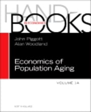 Handbook of the Economics of Population Aging ebook by Piggott, John