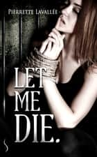 Let me die ebook by Pierrette Lavallée