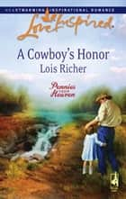 A Cowboy's Honor (Mills & Boon Love Inspired) (Pennies From Heaven, Book 3) eBook by Lois Richer
