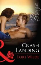 Crash Landing (Mills & Boon Blaze) (Stop the Wedding!, Book 3) ebook by Lori Wilde