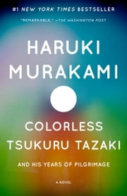 Colorless Tsukuru Tazaki and His Years of Pilgrimage - A novel ebook by Haruki Murakami,Philip Gabriel