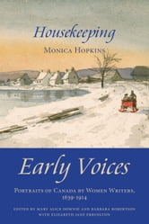 Housekeeping - Early Voices — Portraits of Canada by Women Writers, 1639–1914 ebook by Mary Alice Downie,Barbara Robertson,Elizabeth Jane Errington,Monica Hopkins
