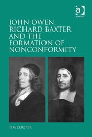 John Owen, Richard Baxter and the Formation of Nonconformity ebook by Dr Tim Cooper