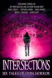 Intersections - Six Tales of Ouija Horror ebook by Rob E. Boley, Megan Hart, Kerry Lipp,...