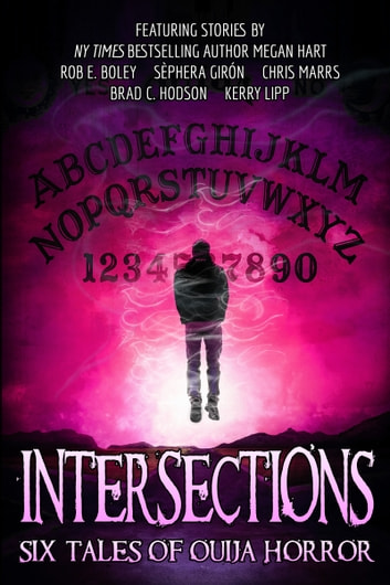 Intersections - Six Tales of Ouija Horror ebook by Rob E. Boley,Megan Hart,Kerry Lipp,Brad C. Hodson,Séphera Gíron,Chris Marrs
