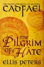 The Pilgrim of Hate ebook by Ellis Peters