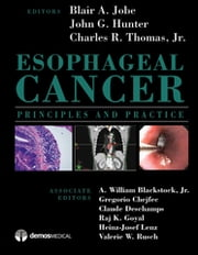 Esophageal Cancer - Principles and Practice ebook by Thomas R. Charles, MD,Dr. John G. Hunter, MD,Blair A. Jobe, MD