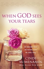 When God Sees Your Tears - He Knows You, He Hears You, He Sees You ebook by Cindi McMenamin