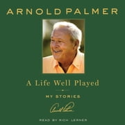 A Life Well Played - My Stories audiobook by Arnold Palmer