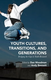 Youth Cultures, Transitions, and Generations - Bridging the Gap in Youth Research ebook by Dan Woodman,Andy Bennett