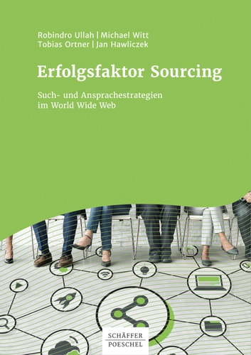 Erfolgsfaktor Sourcing Such- und Ansprachestrategien im World Wide Web - Such- und Ansprachestrategien im World Wide Web ebook by Robindro Ullah,Michael Witt,Tobias Ortner,Jan Hawliczek