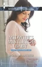 Midwife's Mistletoe Baby ebook by Fiona McArthur