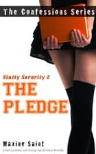 Slutty Sorority 2: The Pledge: A Hot Lesbian and Group Sexy Erotica Novella (Confession Series) ebook by Maxine Saint