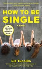 How to Be Single - A Novel ebook by Liz Tuccillo