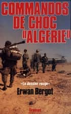 Commando de choc en Algérie - Le dossier rouge ebook by Erwan Bergot