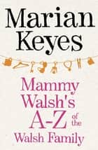 Mammy Walsh's A-Z of the Walsh Family - An Ebook Short eBook by Marian Keyes