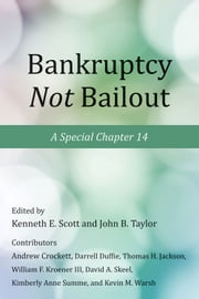 Bankruptcy Not Bailout - A Special Chapter 14 ebook by Kenneth E. Scott,John B. Taylor