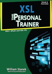 XSL: The Personal Trainer for XSLT, XPath and XSL-FO ebook by William Stanek