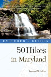 Explorer's Guide 50 Hikes in Maryland: Walks, Hikes & Backpacks from the Allegheny Plateau to the Atlantic Ocean (Third Edition) ebook by Leonard M. Adkins