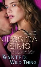 Wanted: Wild Thing ebook by Jessica Sims