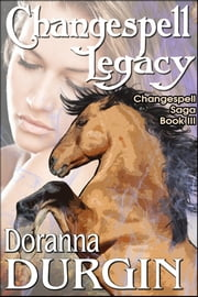 Changespell Legacy - The Changespell Saga Book III ebook by Doranna Durgin