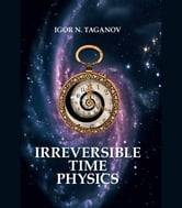 Irreversible-Time Physics: Russian language ebook by Игорь Таганов