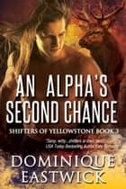 An Alpha's Second Chance eBook by Dominique Eastwick