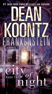 Frankenstein: City of Night - A Novel ebook by Dean Koontz,Ed Gorman