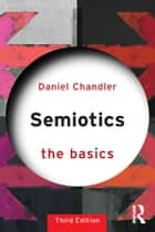 Semiotics: The Basics ebook by Daniel Chandler