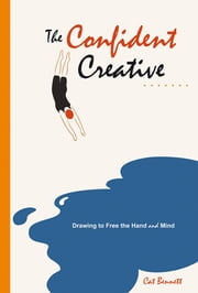 The Confident Creative - Drawing to Free the Hand and Mind ebook by Cat Bennett