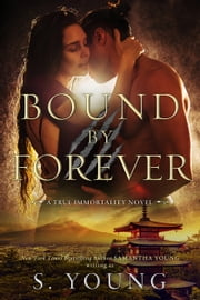 Bound by Forever - A True Immortality Novel ebook by S. Young