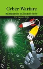 Cyber Warfare: Its Implications on National Security ebook by Sanjeev Relia