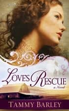 Love's Rescue ebook by Tammy Barley