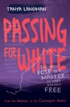Passing for White ebook by Tanya Landman