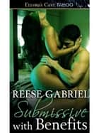Submissive With Benefits ebook by Reese Gabriel