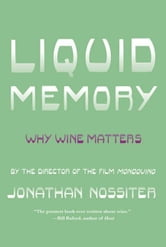 Liquid Memory - Why Wine Matters ebook by Jonathan Nossiter