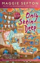 Only Skein Deep ebook by Maggie Sefton