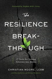 The Resilience Breakthrough - 27 Tools for Turning Adversity into Action ebook by Christian Moore,Brad Anderson,Kristin McQuivey
