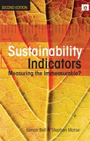 Sustainability Indicators - Measuring the Immeasurable? ebook by Simon Bell,Stephen Morse