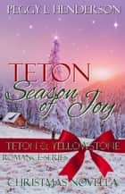 Teton Season of Joy - Teton Romance Trilogy, #4 ebook by Peggy L Henderson