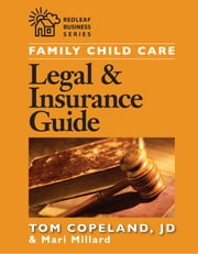 Family Child Care Legal and Insurance Guide - How to Protect Yourself from the Risks of Running a Business ebook by Mari Millard,Tom Copeland
